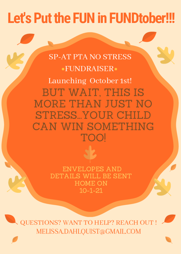 Let's put the FUN in FUNDtober!!! SP-AT PTA NO STRESS FUNDRAISER Launching October 1st! But wait, this is more than just no stress. . .  you child can win something, too!   Envelopes and Details will be Sent Home of 10-1-21 Questions? Want to help? Reach out! melissa.dahlquist@gmail.com