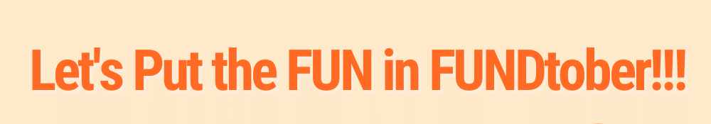 Let's Put the Fun in FUNDtober!!!