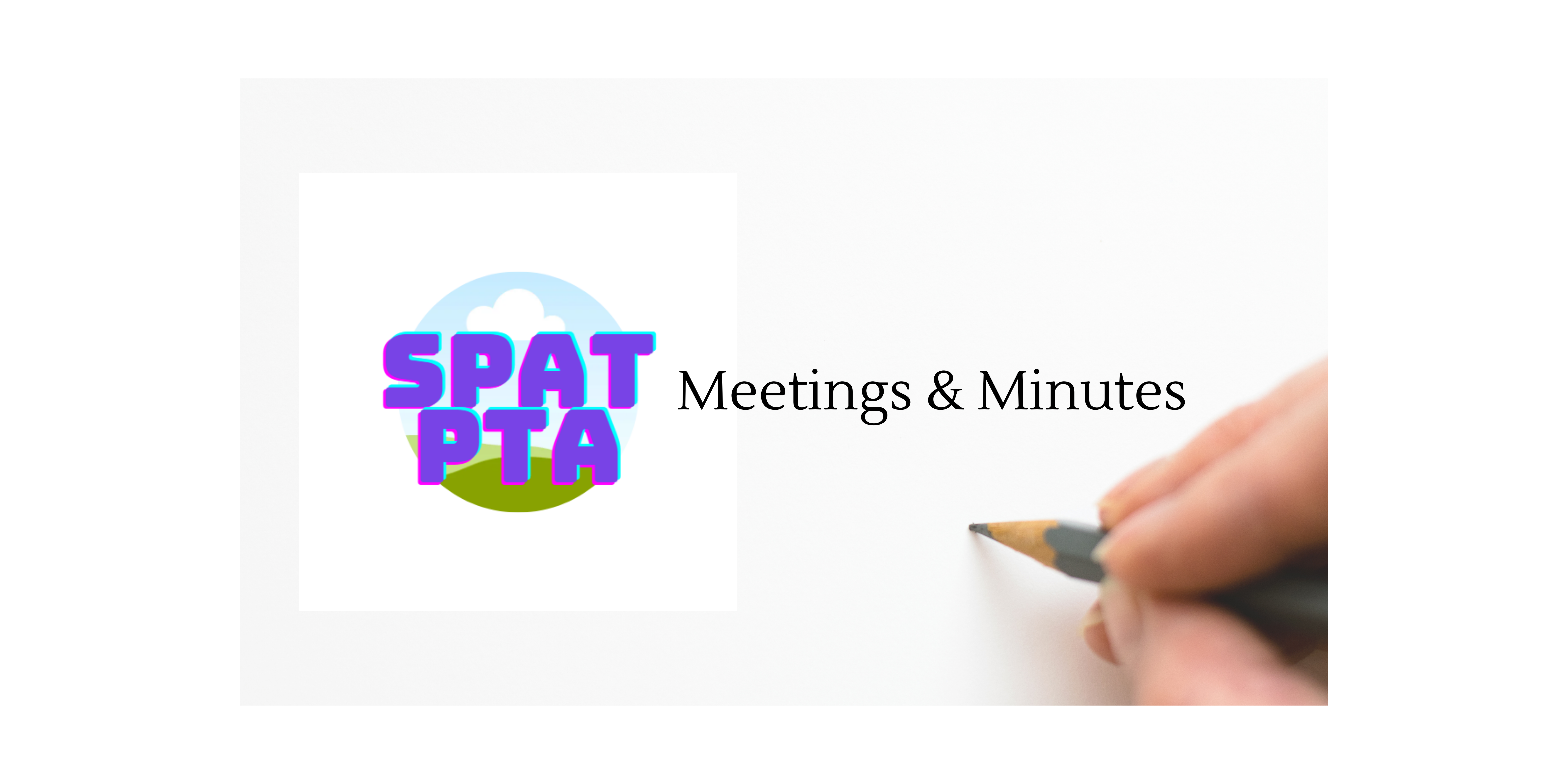 """Header containing SPAT PTA logo and text that state """"Meetings and Minutes"""". Graphic of fingers holding a pencil to paper."""