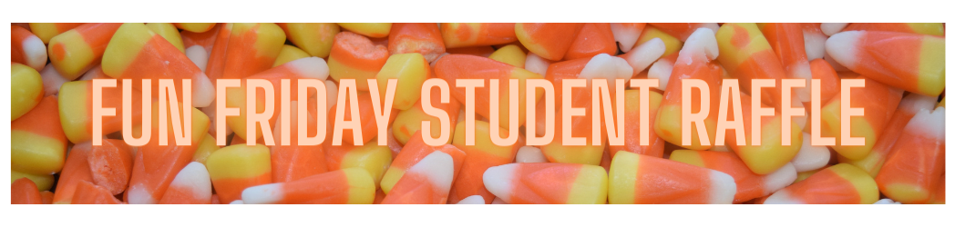 """Header with orange and yellow candy corn in the background, while orange text says """"Fun Friday Student Raffle"""""""