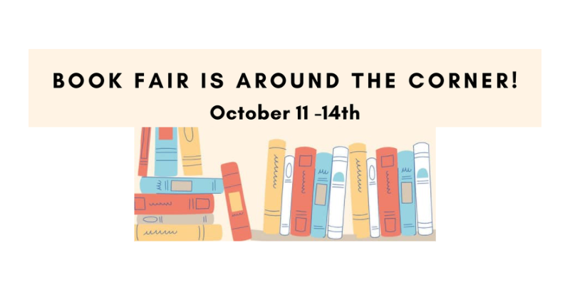 Text: Book Fair is around the corner! October 11 - 14th. With pictures of drawn, vague books underneath.
